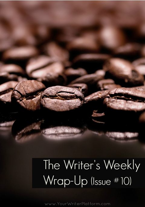 The Writer's Weekly Wrap-Up (Issue #10)