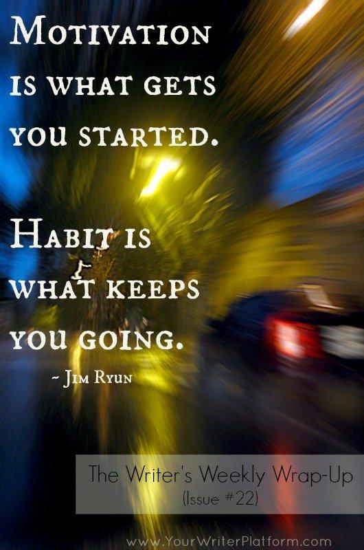 The Writer's Weekly Wrap-Up (Issue #22) - Habit | YourWriterPlatform.com
