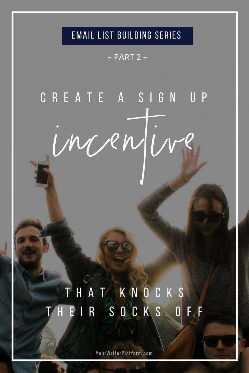 Email List Building Series (Part 2)_ Create a Sign Up Incentive That Knocks Their Socks Off _ YourWriterPlatform