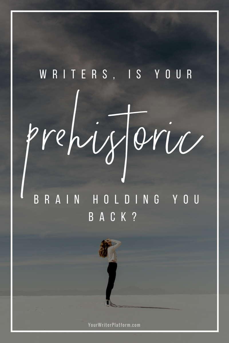 Writers, Is Your Prehistoric Brain Holding You Back_ _ YourWriterPlatform.com