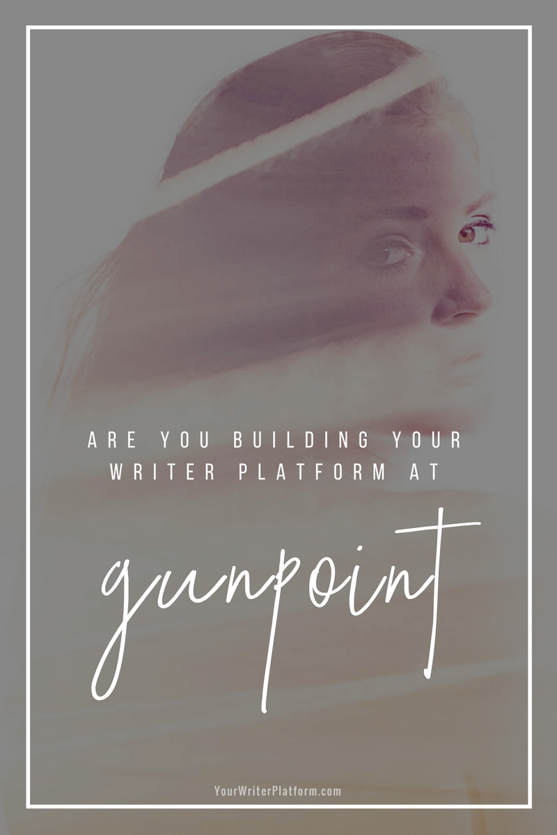 Are You Building Your Writer Platform At Gunpoint_ _ YourWriterPlatform.com