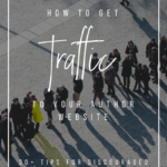 How to Get Traffic to Your Author Website_ 30+ Tips for Discouraged Writers _ YourWriterPlatform.com