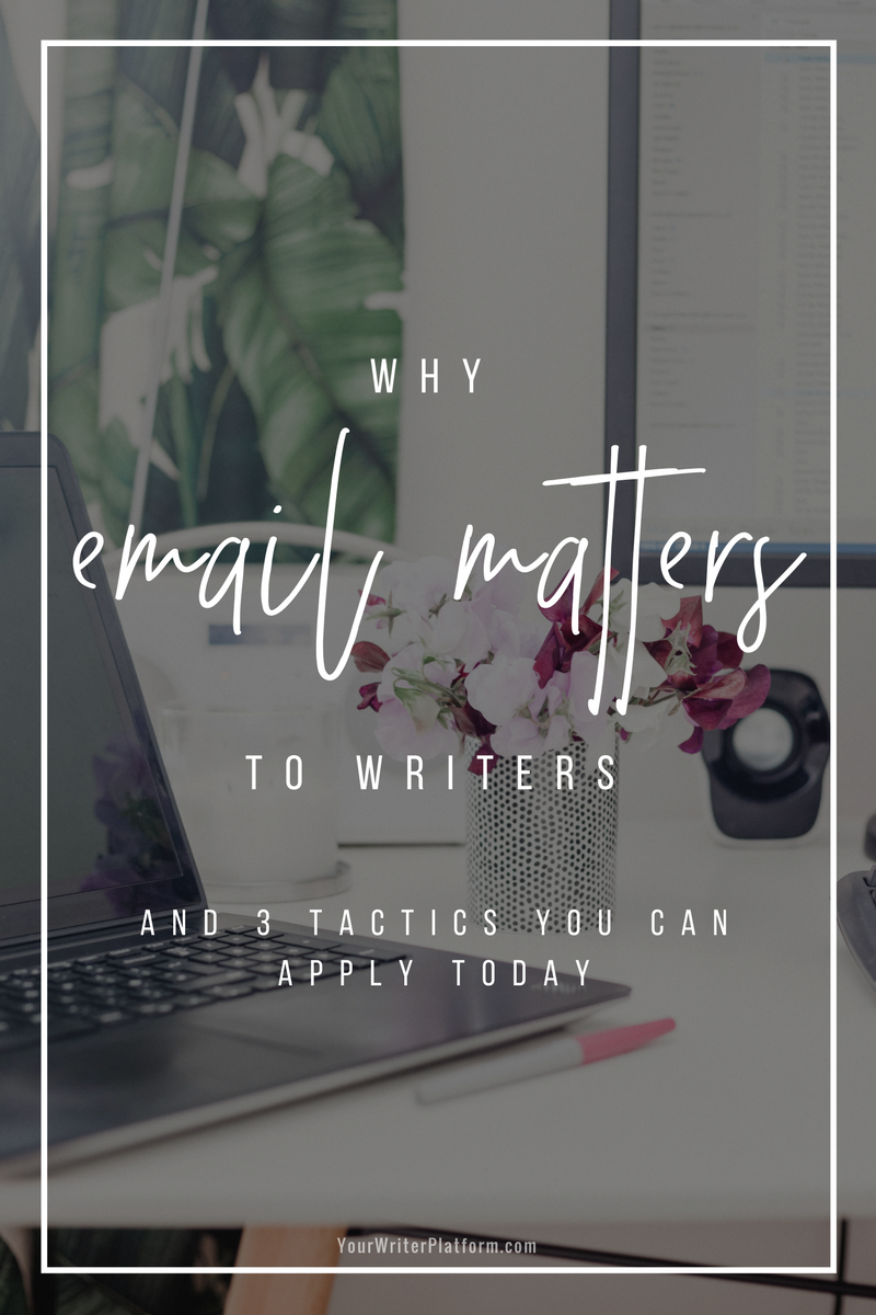 Why Email Matters to Writers and 3 Tactics You Can Apply Today _ YourWriterPlatform.com