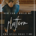 How Can I Build My Platform + Still Have Time to Write _ YourWriterPlatform.com