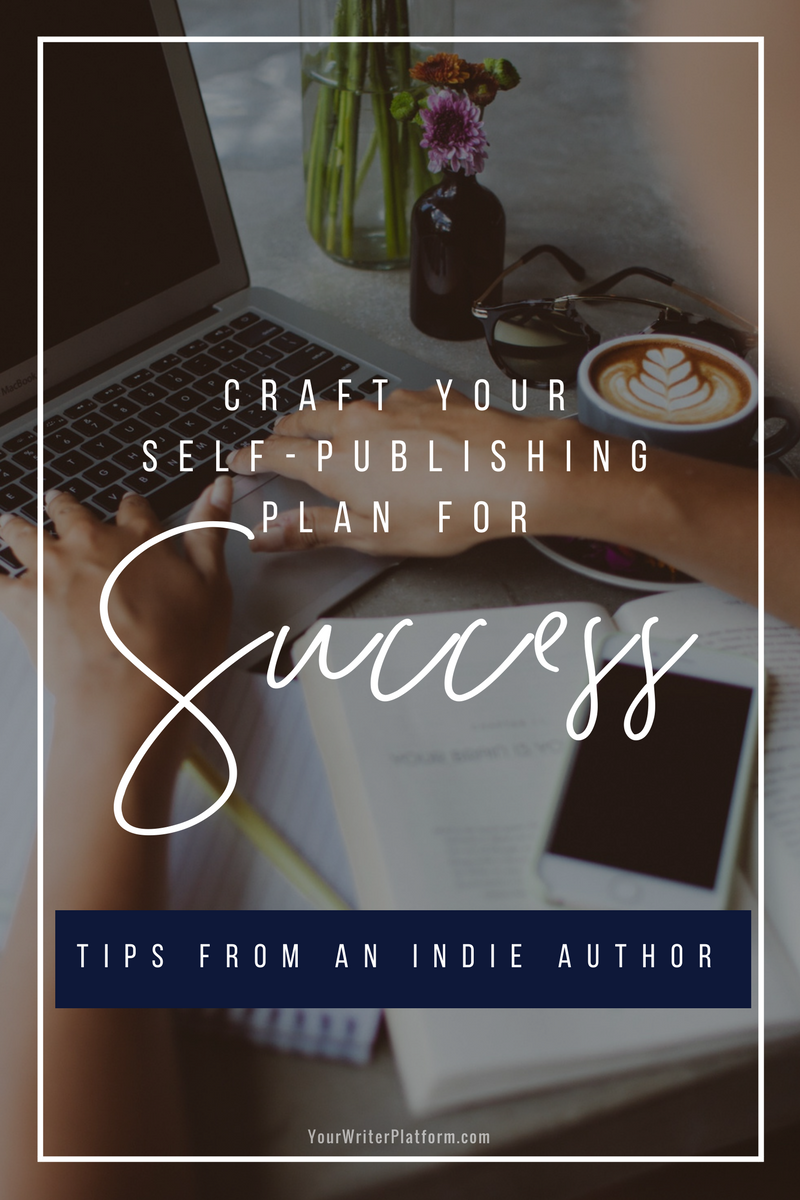 Craft Your Self-Publishing Plan for Success Tips from an Indie Author | YourWriterPlatform.com