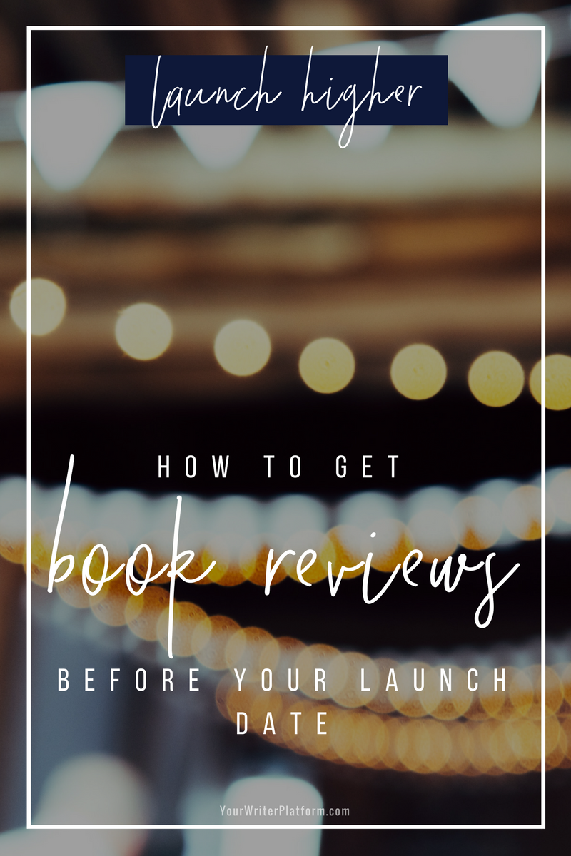Launch Higher_ How to Get Book Reviews Before Your Launch Date _ YourWriterPlatform.com