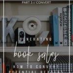 Book Marketing Series Part 3 Convert_Generating Book Sales How to Convert Potential Readers into Buyers YourWriterPlatform.com