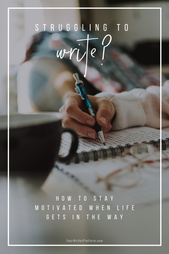 Struggling to Write? How to Stay Motivated When Life Gets in the Way | YourWriterPlatform.com