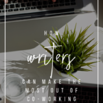 How Writers Can Make the Most Out of Co-working Spaces | YourWriterPlatform.com